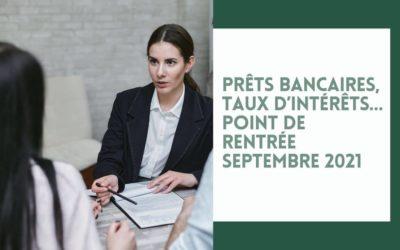 Prêts bancaires, taux d'intérêts… : Point de rentrée septembre 2021